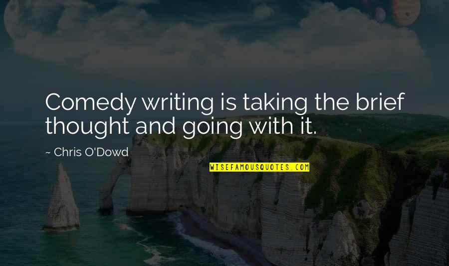 Aethelflaed Quotes By Chris O'Dowd: Comedy writing is taking the brief thought and