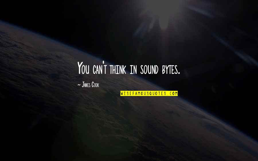 Aethelflaed Quotes By James Cook: You can't think in sound bytes.