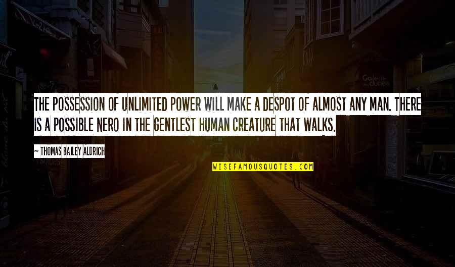 Aethelflaed Quotes By Thomas Bailey Aldrich: The possession of unlimited power will make a