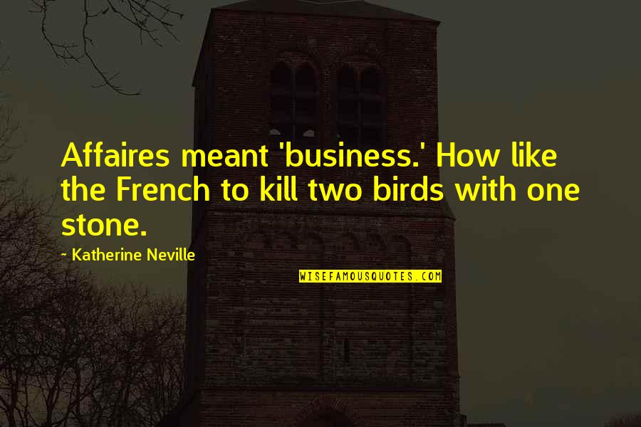 Affaires Quotes By Katherine Neville: Affaires meant 'business.' How like the French to