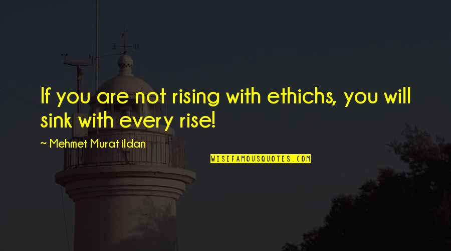 Affairs In The Great Gatsby Quotes By Mehmet Murat Ildan: If you are not rising with ethichs, you