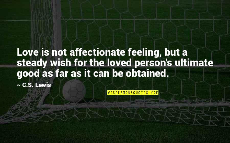 Affectionate Person Quotes By C.S. Lewis: Love is not affectionate feeling, but a steady