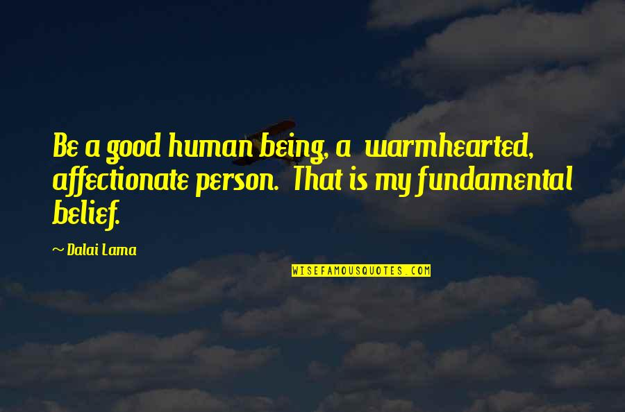 Affectionate Person Quotes By Dalai Lama: Be a good human being, a warmhearted, affectionate