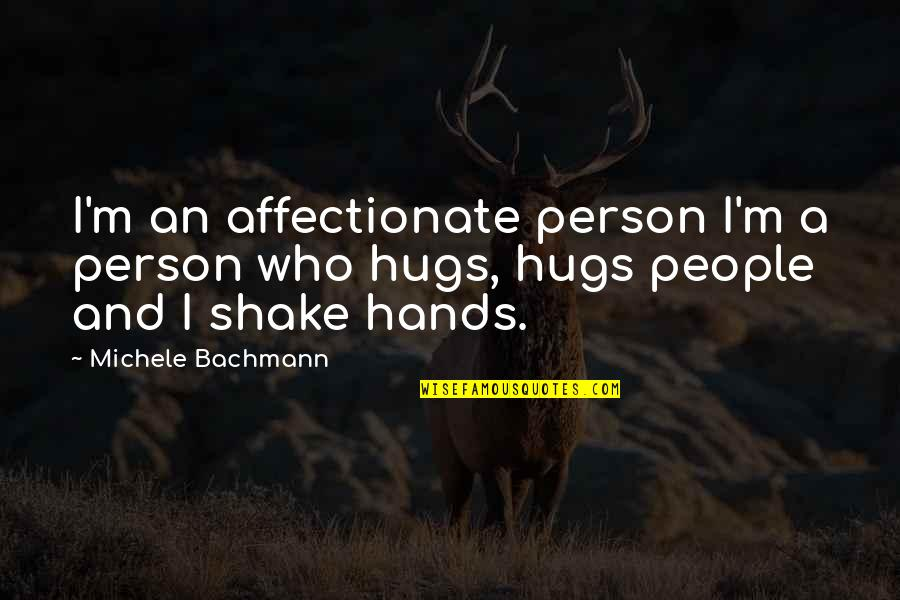 Affectionate Person Quotes By Michele Bachmann: I'm an affectionate person I'm a person who
