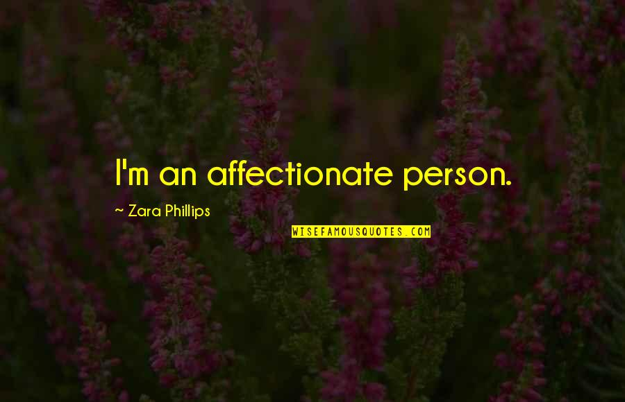 Affectionate Person Quotes By Zara Phillips: I'm an affectionate person.