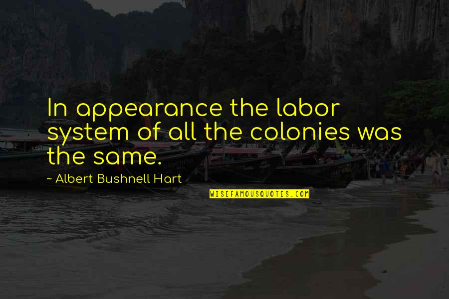 Affectioneither Quotes By Albert Bushnell Hart: In appearance the labor system of all the