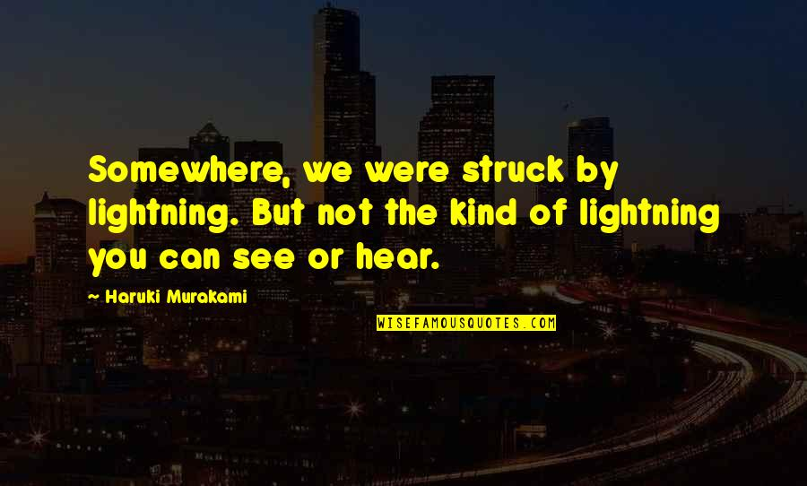 Affectioneither Quotes By Haruki Murakami: Somewhere, we were struck by lightning. But not