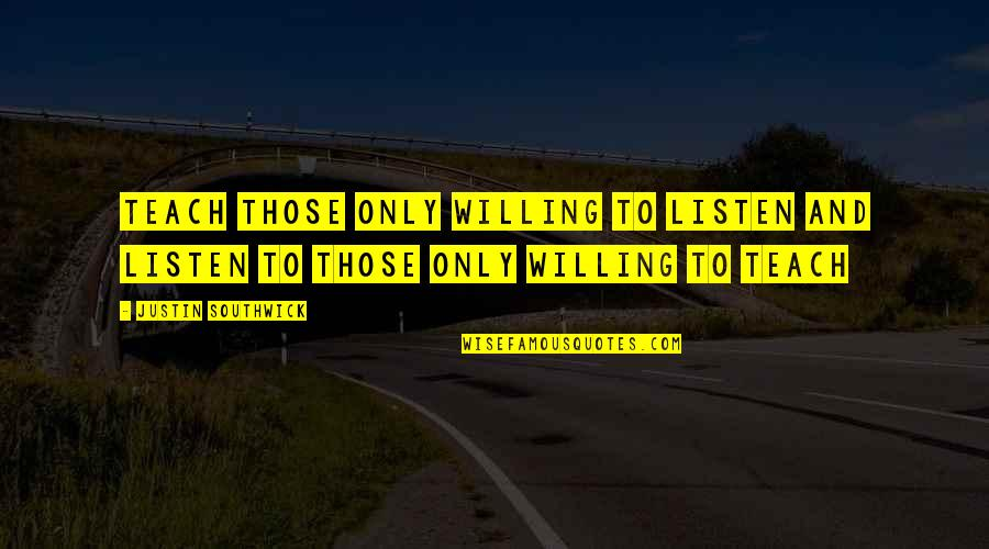 Affectioneither Quotes By Justin Southwick: Teach those only willing to listen and listen