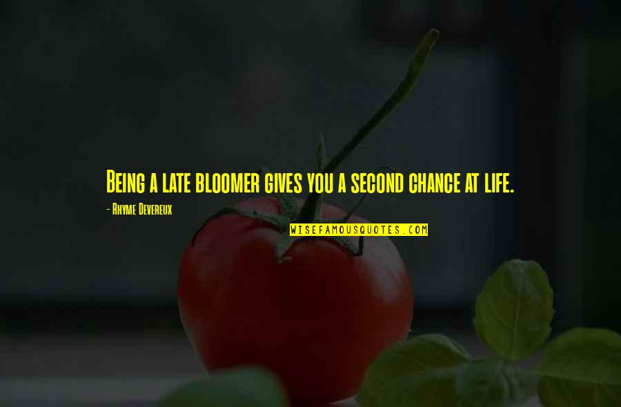 Affectioneither Quotes By Rhyme Devereux: Being a late bloomer gives you a second