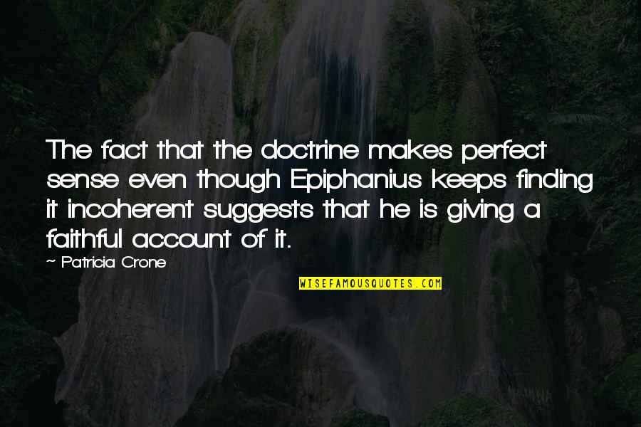 Affirmitive Quotes By Patricia Crone: The fact that the doctrine makes perfect sense