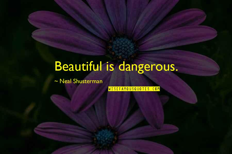 Affixing Quotes By Neal Shusterman: Beautiful is dangerous.