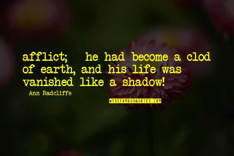 Afflict Quotes By Ann Radcliffe: afflict; - he had become a clod of