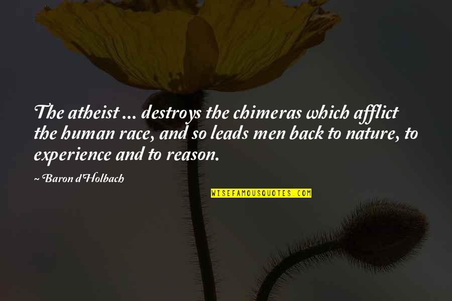 Afflict Quotes By Baron D'Holbach: The atheist ... destroys the chimeras which afflict