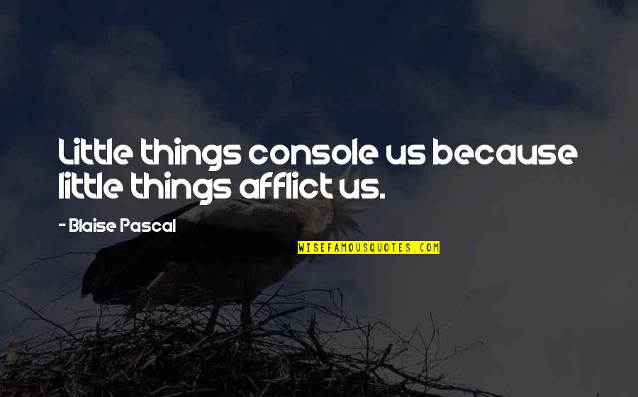 Afflict Quotes By Blaise Pascal: Little things console us because little things afflict