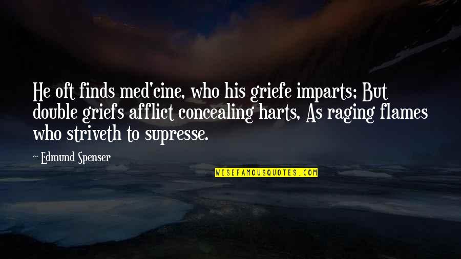 Afflict Quotes By Edmund Spenser: He oft finds med'cine, who his griefe imparts;