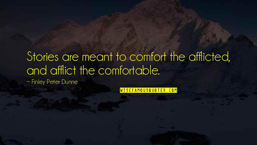 Afflict Quotes By Finley Peter Dunne: Stories are meant to comfort the afflicted, and