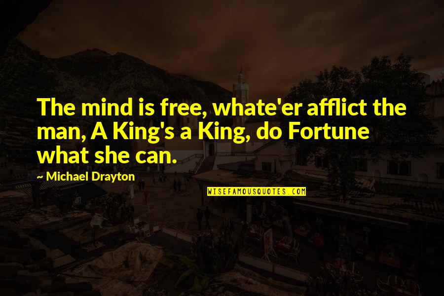Afflict Quotes By Michael Drayton: The mind is free, whate'er afflict the man,