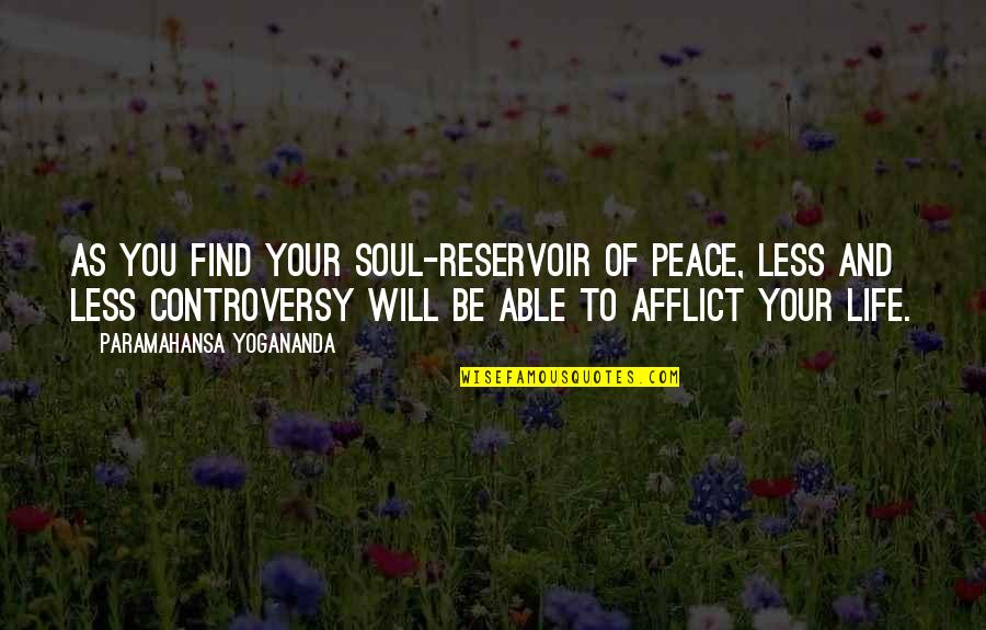 Afflict Quotes By Paramahansa Yogananda: As you find your soul-reservoir of peace, less