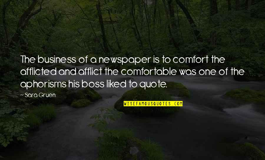 Afflict Quotes By Sara Gruen: The business of a newspaper is to comfort