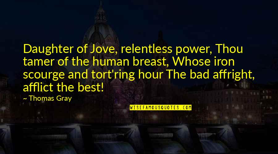 Afflict Quotes By Thomas Gray: Daughter of Jove, relentless power, Thou tamer of
