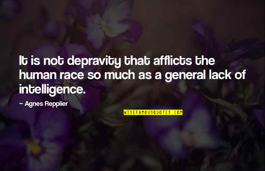 Afflicts Quotes By Agnes Repplier: It is not depravity that afflicts the human