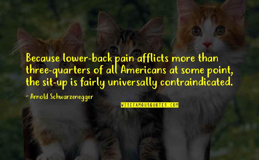 Afflicts Quotes By Arnold Schwarzenegger: Because lower-back pain afflicts more than three-quarters of