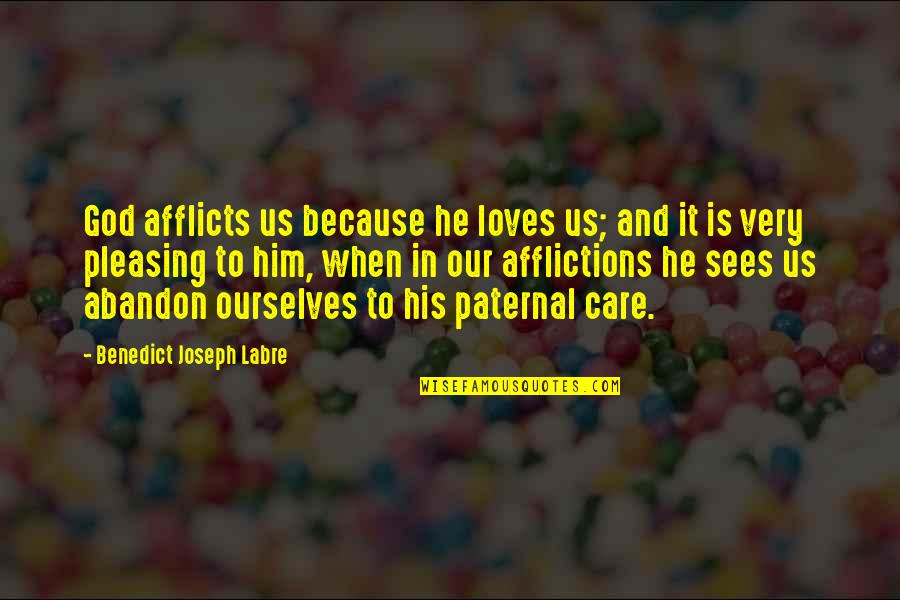 Afflicts Quotes By Benedict Joseph Labre: God afflicts us because he loves us; and