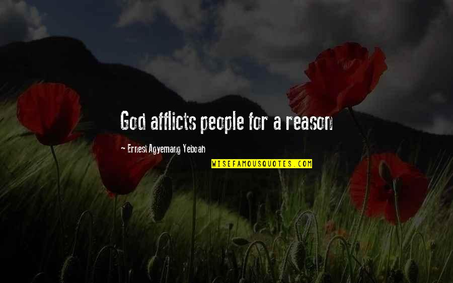 Afflicts Quotes By Ernest Agyemang Yeboah: God afflicts people for a reason
