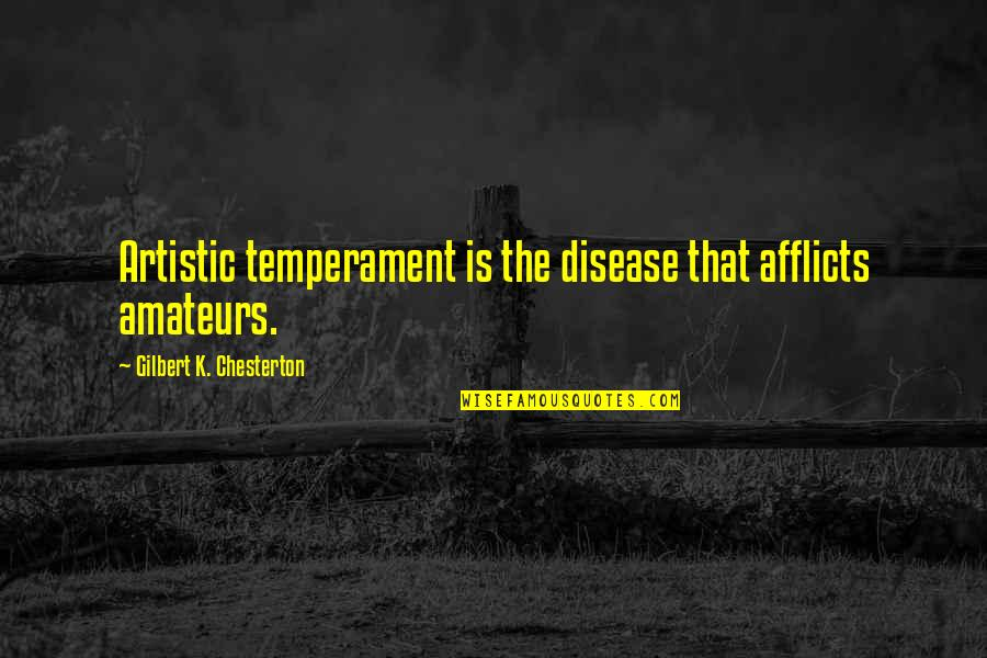 Afflicts Quotes By Gilbert K. Chesterton: Artistic temperament is the disease that afflicts amateurs.