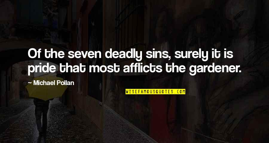 Afflicts Quotes By Michael Pollan: Of the seven deadly sins, surely it is