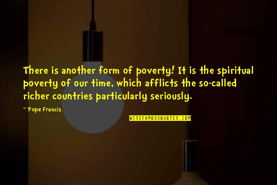 Afflicts Quotes By Pope Francis: There is another form of poverty! It is