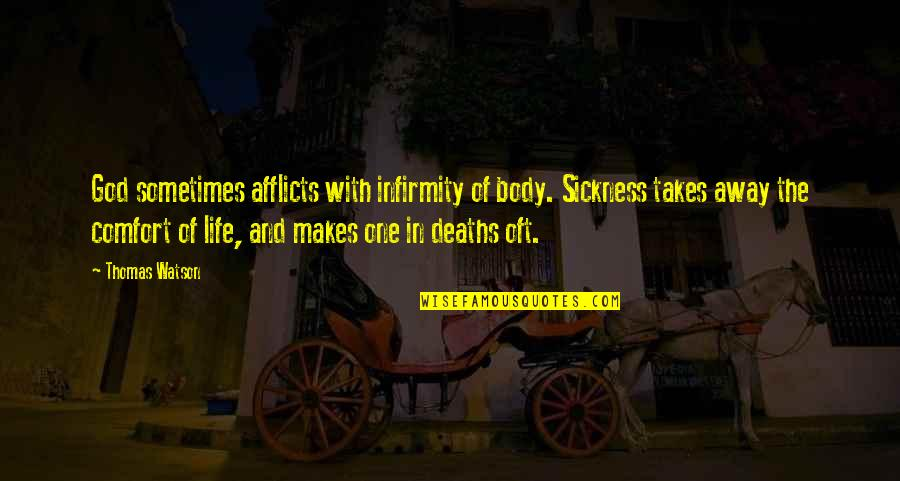 Afflicts Quotes By Thomas Watson: God sometimes afflicts with infirmity of body. Sickness