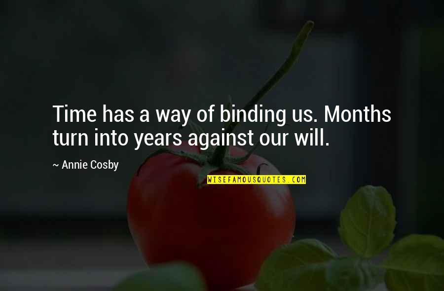 Afford Love Quotes By Annie Cosby: Time has a way of binding us. Months