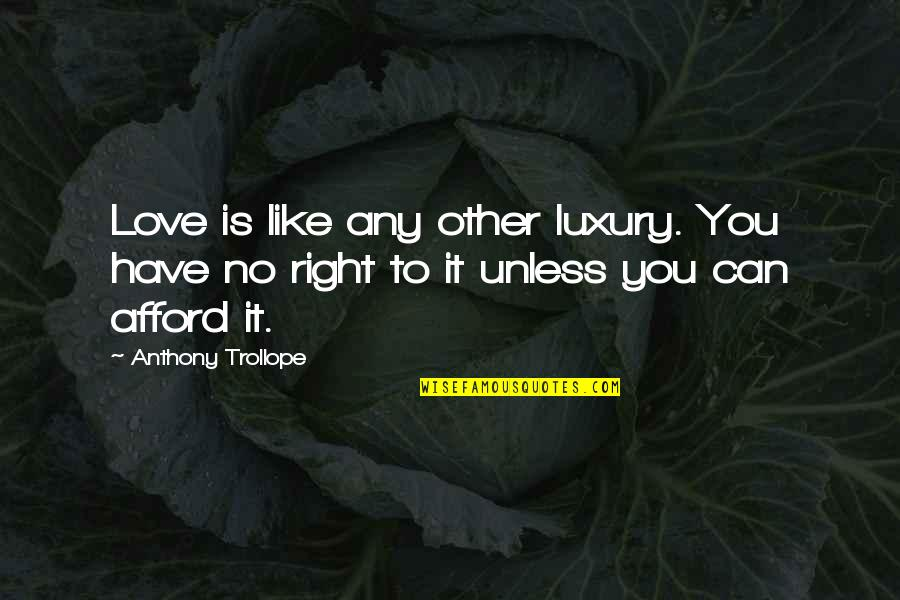 Afford Love Quotes By Anthony Trollope: Love is like any other luxury. You have