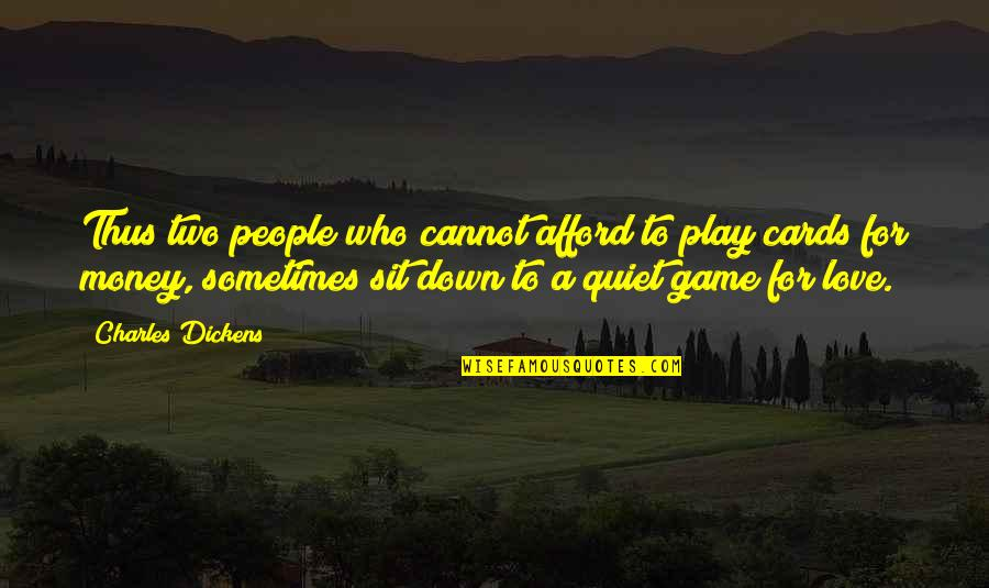 Afford Love Quotes By Charles Dickens: Thus two people who cannot afford to play