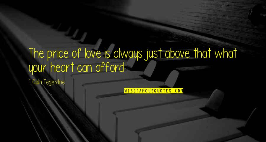Afford Love Quotes By Colin Tegerdine: The price of love is always just above