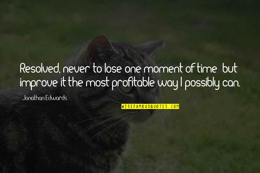 Afford Love Quotes By Jonathan Edwards: Resolved, never to lose one moment of time;