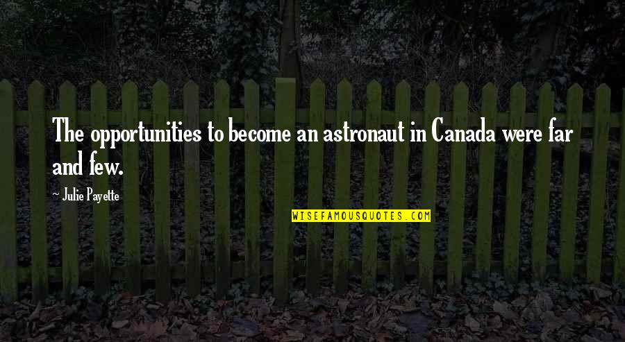 Afford Love Quotes By Julie Payette: The opportunities to become an astronaut in Canada
