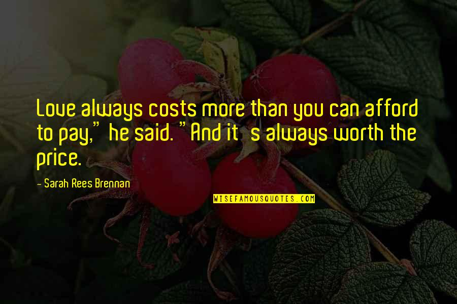 Afford Love Quotes By Sarah Rees Brennan: Love always costs more than you can afford