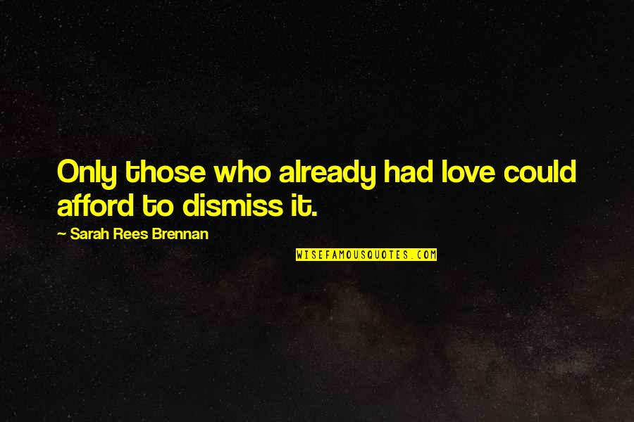 Afford Love Quotes By Sarah Rees Brennan: Only those who already had love could afford
