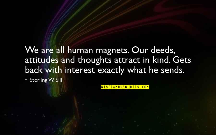 Afford Love Quotes By Sterling W. Sill: We are all human magnets. Our deeds, attitudes