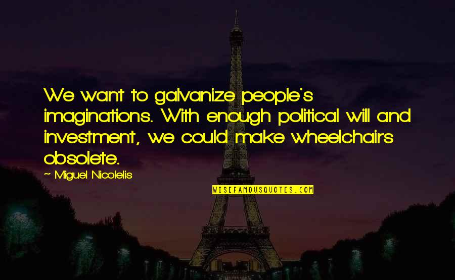 Affordable Homeowners Insurance Quotes By Miguel Nicolelis: We want to galvanize people's imaginations. With enough