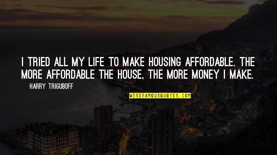 Affordable Housing Quotes By Harry Triguboff: I tried all my life to make housing