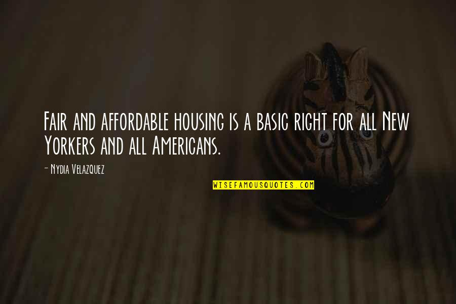 Affordable Housing Quotes By Nydia Velazquez: Fair and affordable housing is a basic right