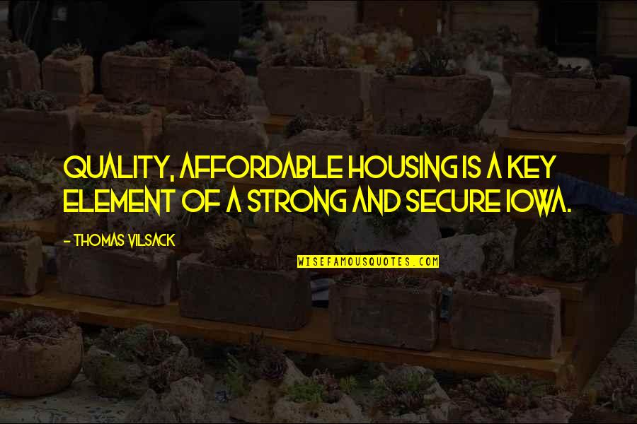 Affordable Housing Quotes By Thomas Vilsack: Quality, affordable housing is a key element of