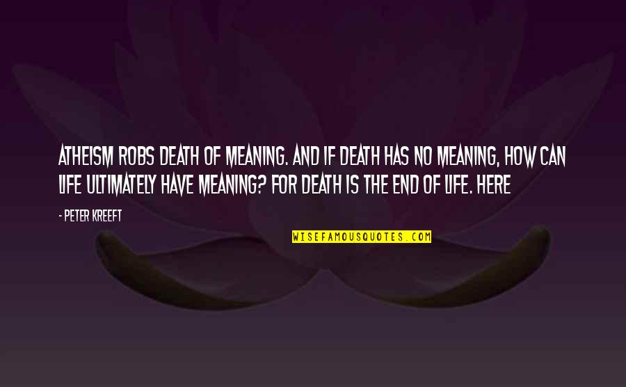 Afghan Girl Quotes By Peter Kreeft: Atheism robs death of meaning. And if death