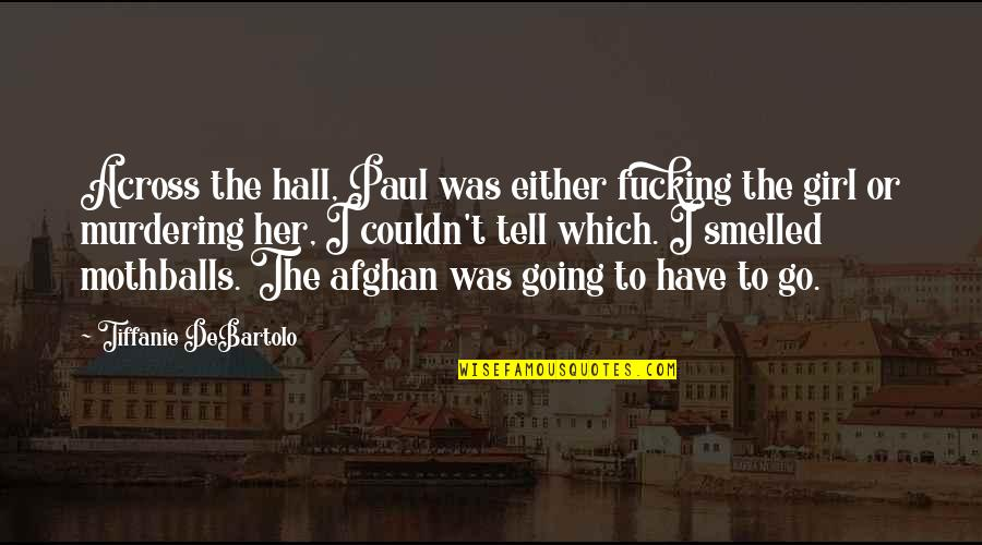 Afghan Girl Quotes By Tiffanie DeBartolo: Across the hall, Paul was either fucking the