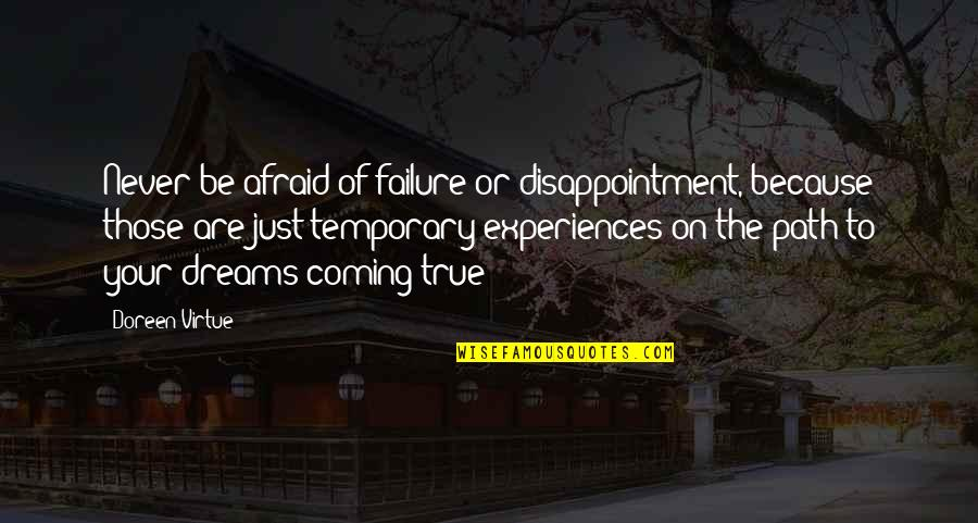 Afraid Of Failure Quotes By Doreen Virtue: Never be afraid of failure or disappointment, because