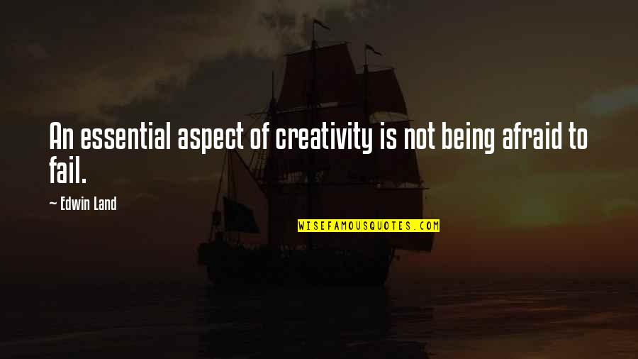 Afraid Of Failure Quotes By Edwin Land: An essential aspect of creativity is not being