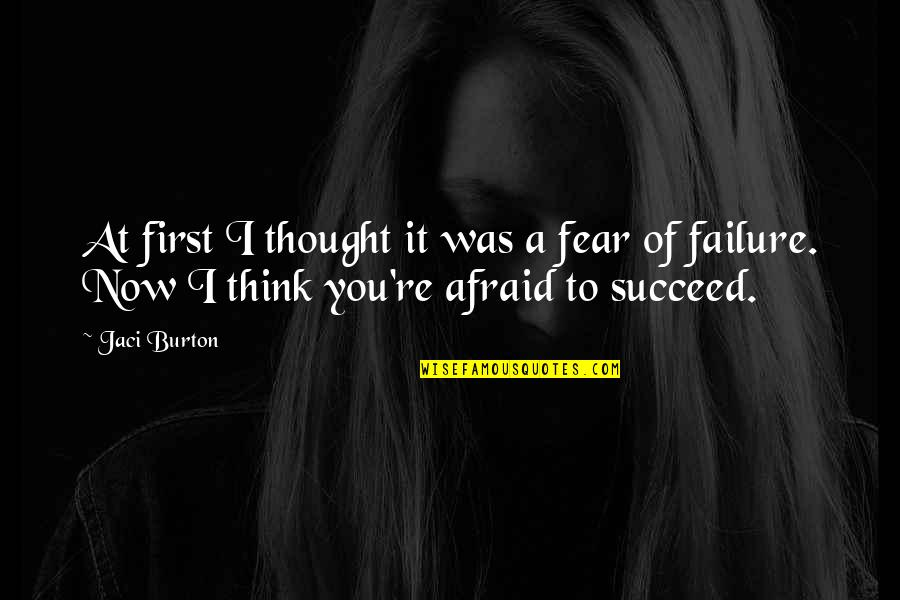 Afraid Of Failure Quotes By Jaci Burton: At first I thought it was a fear